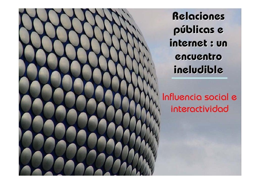 Relaciones   públicas e   públicas  internet : un   encuentro   ineludible  Influencia social e   interactividad
