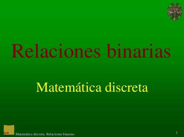 Relaciones binarias              Matemática discretaMatemática discreta. Relaciones binarias   1