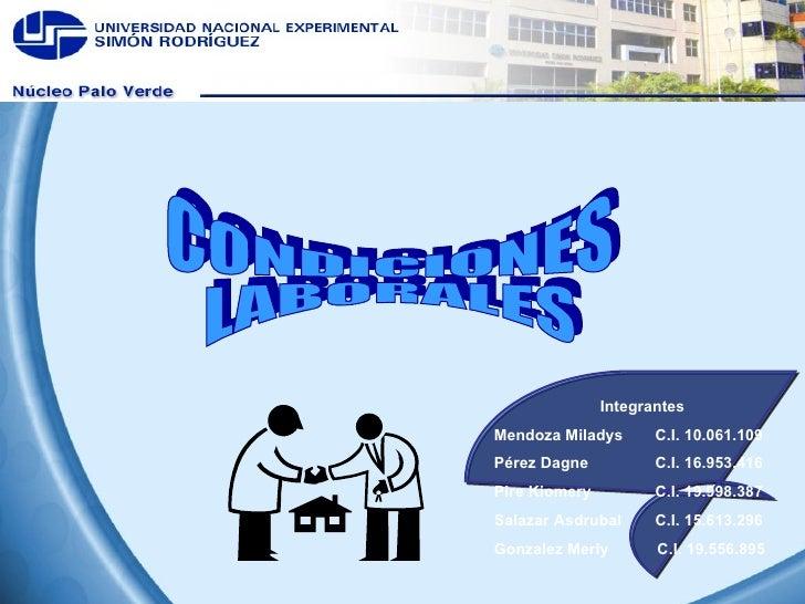 CONDICIONES LABORALES Integrantes Mendoza Miladys  C.I. 10.061.109  Pérez Dagne C.I. 16.953.416 Pire Kiomery  C.I. 19.998....
