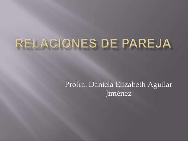 Profra. Daniela Elizabeth Aguilar            Jiménez