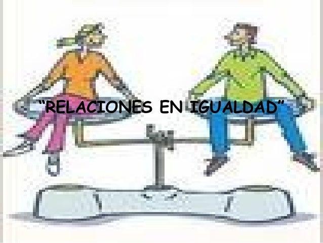 """""""RELACIONES EN IGUALDAD"""""""