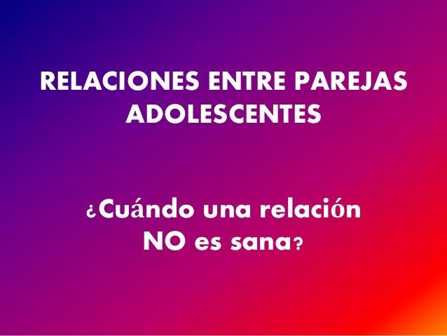 RELACIONES ENTRE PAREJAS  ADOLESCENTES  ¿Cuándo una relación  NO es sana?