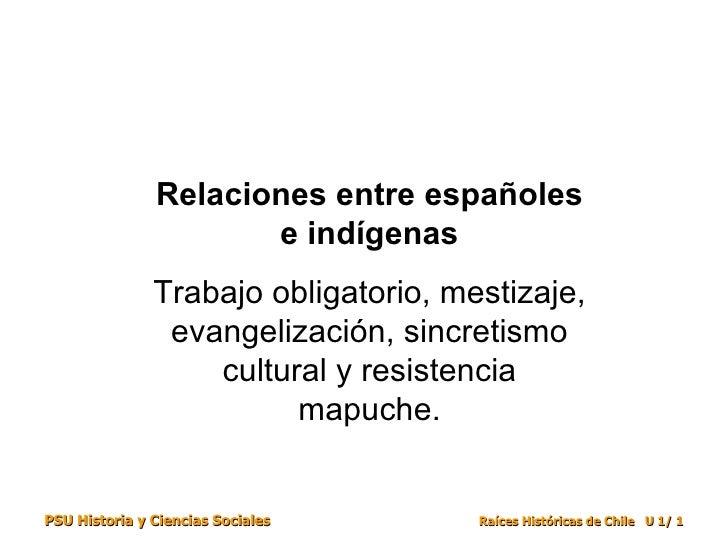 Relaciones entre españoles e indígenas Trabajo obligatorio, mestizaje, evangelización, sincretismo cultural y resistencia ...