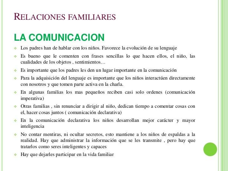 Relaciones familiares<br />LA COMUNICACION<br /><ul><li>Los padres han de hablar con los niños. Favorece la evolución de s...