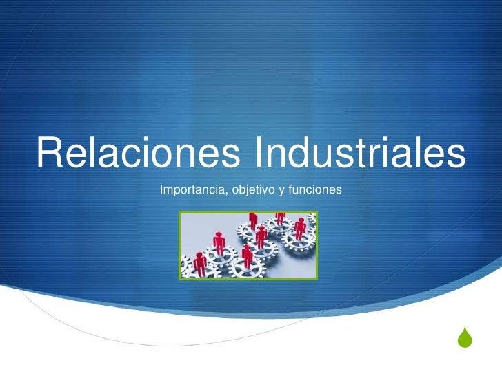 Relaciones Industriales      Importancia, objetivo y funciones                                          S