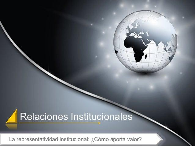 Relaciones Institucionales La representatividad institucional: ¿Cómo aporta valor?
