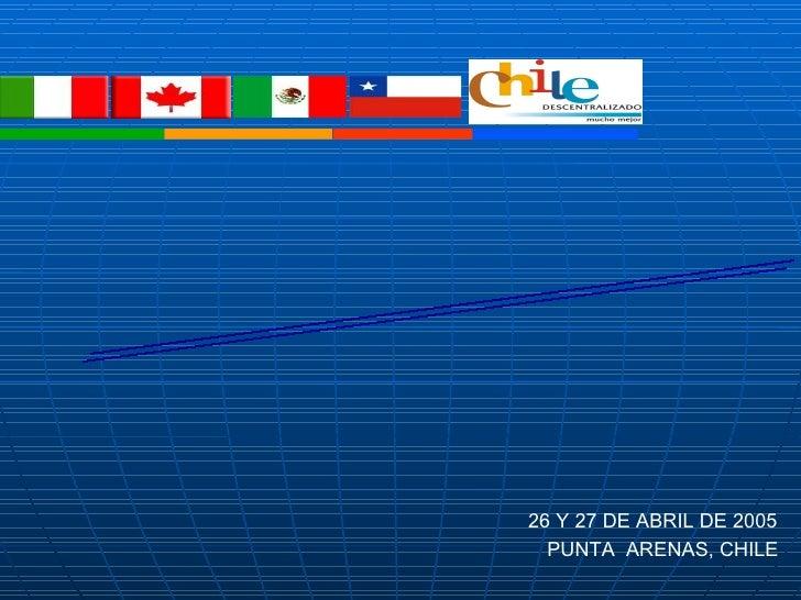 RELACIONES INTERNACIONALES  DESCENTRALIZADAS 26 Y 27 DE ABRIL DE 2005 PUNTA  ARENAS, CHILE