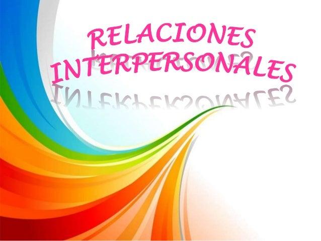 Son relaciones sociales en las que se da una interacción reciproca entre dos o más personas, en la cual interviene la comu...