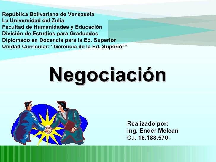 Negociación República Bolivariana de Venezuela La Universidad del Zulia Facultad de Humanidades y Educación División de Es...