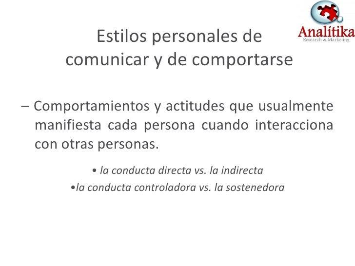 Estilos personales de       comunicar y de comportarse  – Comportamientos y actitudes que usualmente   manifiesta cada per...