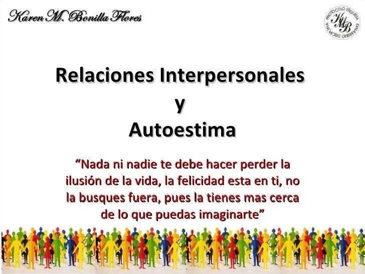 """Relaciones Interpersonales  y  Autoestima """" Nada ni nadie te debe hacer perder la ilusión de la vida, la felicidad esta en..."""