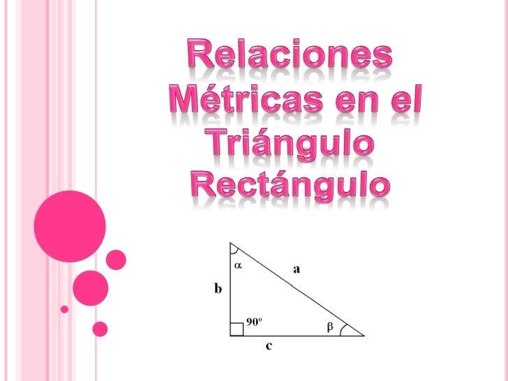 El Triángulo Rectángulo                         El lado opuesto                         al ángulo recto                   ...