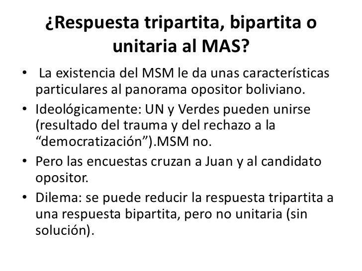 ¿Respuesta tripartita, bipartita o          unitaria al MAS?• La existencia del MSM le da unas características  particular...