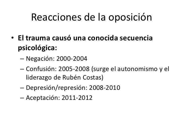 Reacciones de la oposición• El trauma causó una conocida secuencia  psicológica:  – Negación: 2000-2004  – Confusión: 2005...