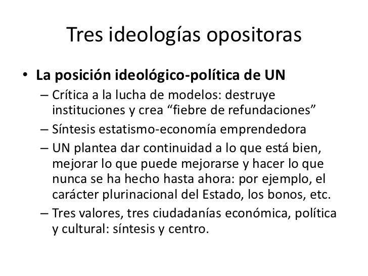 Tres ideologías opositoras• La posición ideológico-política de UN  – Crítica a la lucha de modelos: destruye    institucio...