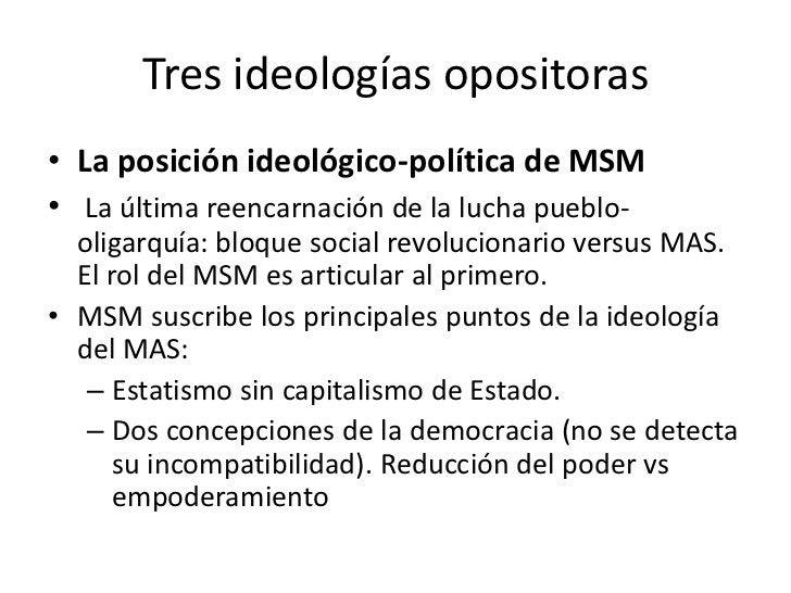 Tres ideologías opositoras• La posición ideológico-política de MSM• La última reencarnación de la lucha pueblo-  oligarquí...