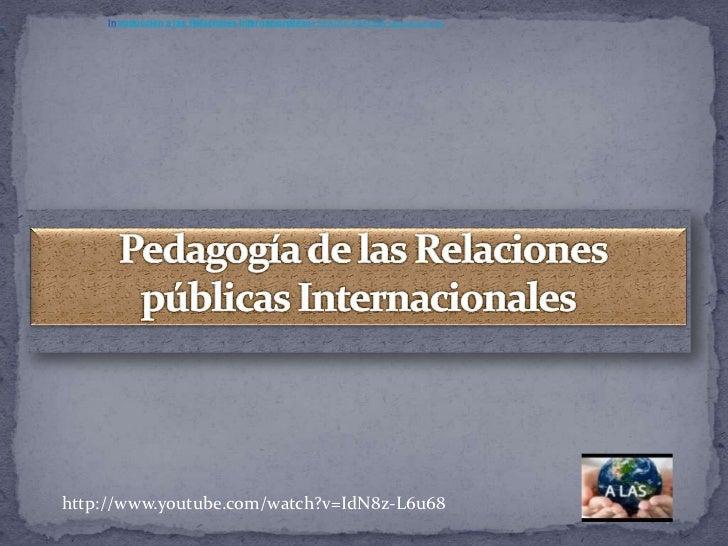 Introducción a las Relaciones Internacionalesde SEADUCASAL595 reproduccioneshttp://www.youtube.com/watch?v=IdN8z-L6u68