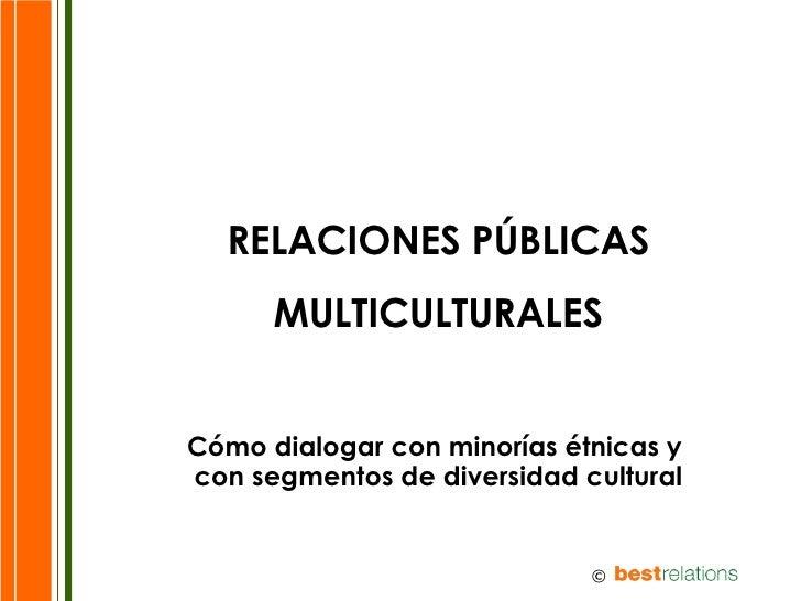 RELACIONES PÚBLICAS MULTICULTURALES Cómo dialogar con minorías étnicas y  con segmentos de diversidad cultural