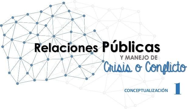 Relaciones Públicas Crisis o Conflicto Y MANEJO DE 1CONCEPTUALIZACIÓN