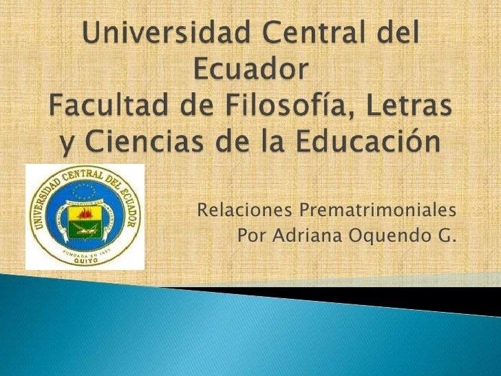 Universidad Central del Ecuador Facultad de Filosofía, Letras y Ciencias de la Educación<br />Relaciones Prematrimoniales<...