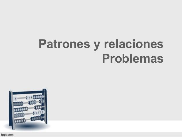 Patrones y relaciones          Problemas