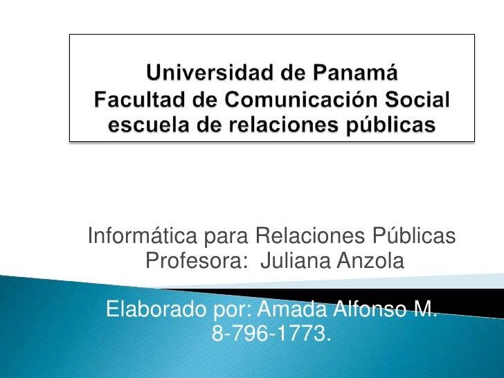 Universidad de PanamáFacultad de Comunicación Socialescuela de relaciones públicas<br />Informática para Relaciones Públic...