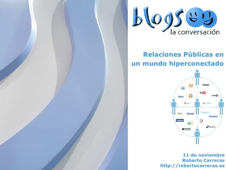 11 de noviembre Roberto Carreras http://robertocarreras.es Relaciones Públicas en un mundo hiperconectado