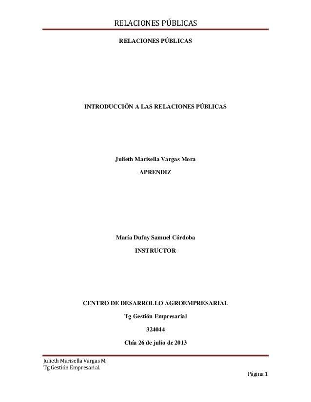 RELACIONES PÚBLICAS Julieth Marisella Vargas M. Tg Gestión Empresarial. Página 1 RELACIONES PÚBLICAS INTRODUCCIÓN A LAS RE...