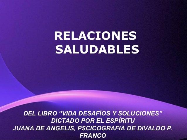 """RELACIONES SALUDABLES  DEL LIBRO """"VIDA DESAFÍOS Y SOLUCIONES"""" DICTADO POR EL ESPÍRITU JUANA DE ANGELIS, PSCICOGRAFIA DE DI..."""
