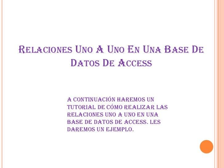 Relaciones Uno A Uno En Una Base De Datos De Access<br />A Continuación Haremos Un Tutorial De Cómo Realizar Las Relacione...