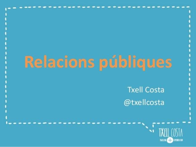 Relacions públiques Txell Costa @txellcosta