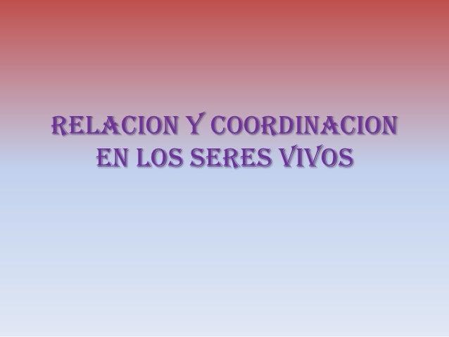 RELACION Y COORDINACION   EN LOS SERES VIVOS
