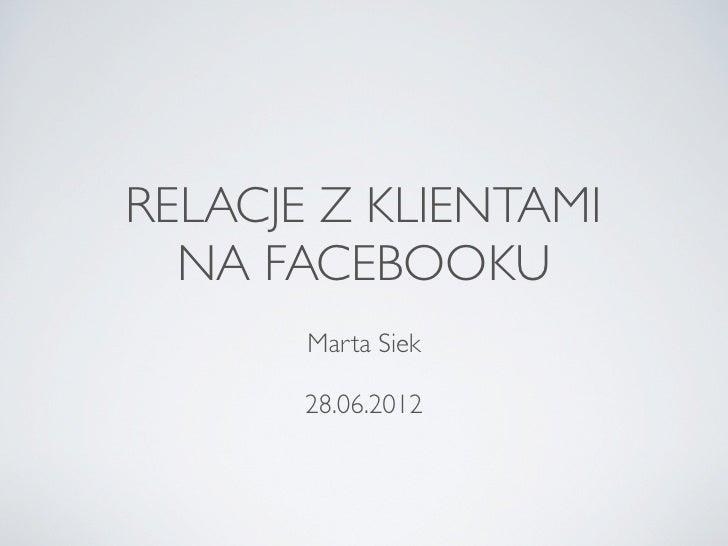 RELACJE Z KLIENTAMI  NA FACEBOOKU       Marta Siek       28.06.2012