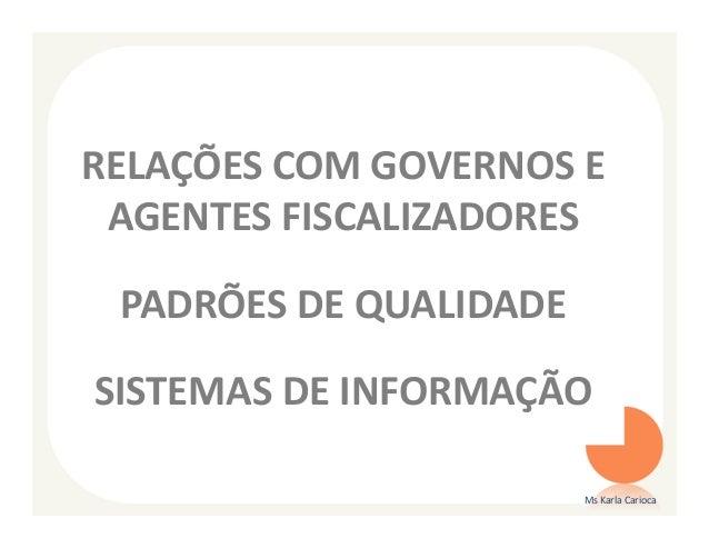 RELAÇÕES COM GOVERNOS E AGENTES FISCALIZADORES PADRÕES DE QUALIDADESISTEMAS DE INFORMAÇÃO                        Ms Karla ...