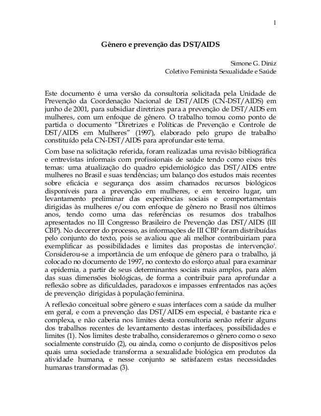 Gênero e prevenção das DST/AIDS Simone G. Diniz Coletivo Feminista Sexualidade e Saúde Este documento é uma versão da cons...