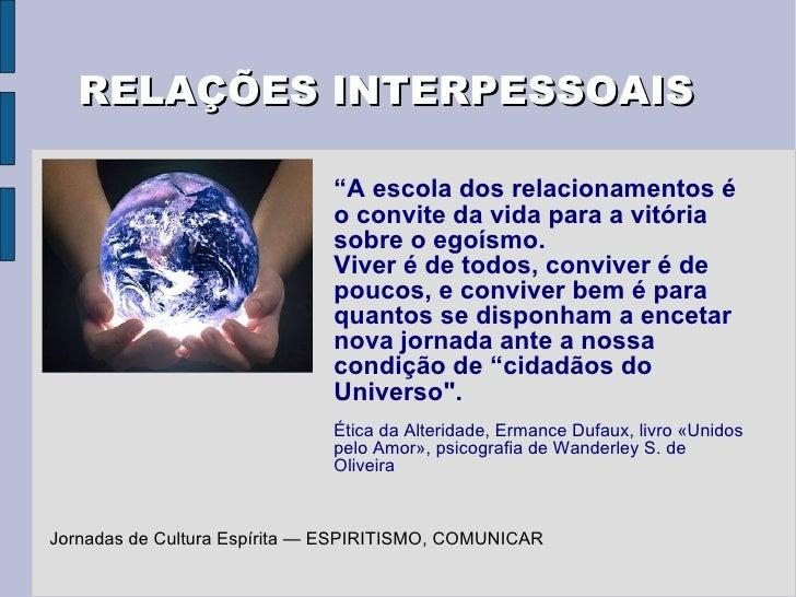 """RELAÇÕES INTERPESSOAIS Jornadas de Cultura Espírita — ESPIRITISMO, COMUNICAR """" A escola dos relacionamentos é o convite da..."""