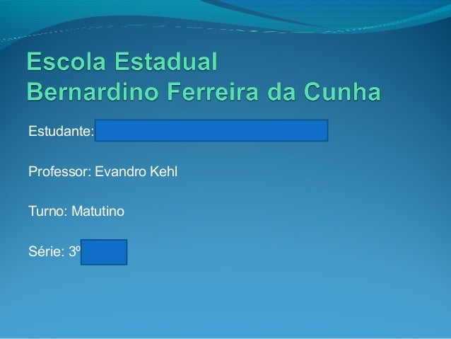 Estudante: Professor: Evandro Kehl Turno: Matutino Série: 3º
