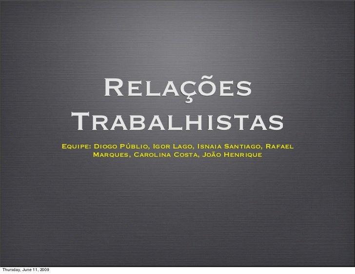 Relações                             Trabalhistas                           Equipe: Diogo Públio, Igor Lago, Isnaia Santia...