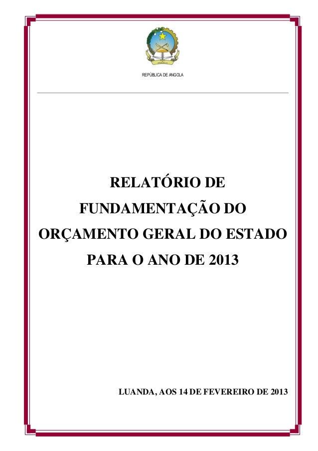REPÚBLICA DE ANGOLARELATÓRIO DEFUNDAMENTAÇÃO DOORÇAMENTO GERAL DO ESTADOPARA O ANO DE 2013LUANDA, AOS 14 DE FEVEREIRO DE 2...