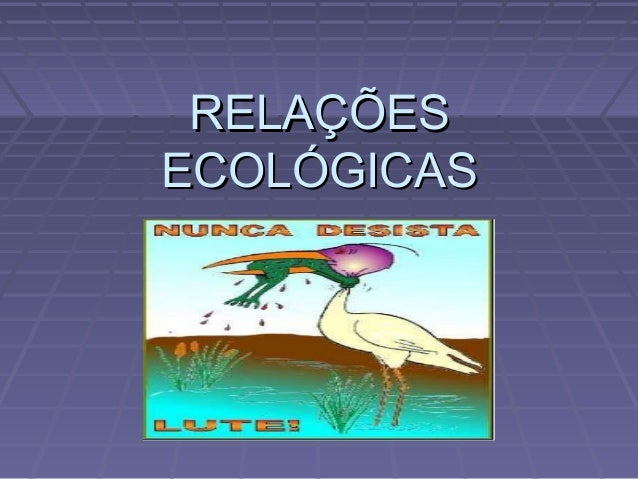 RELAÇÕESRELAÇÕES ECOLÓGICASECOLÓGICAS