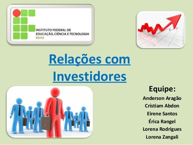 Relações comInvestidores                 Equipe:               Anderson Aragão                Crístiam Abdon              ...