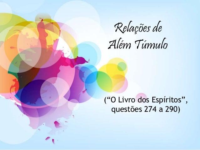 """Relações de  Além Túmulo  (""""O Livro dos Espíritos"""",  questões 274 a 290)"""