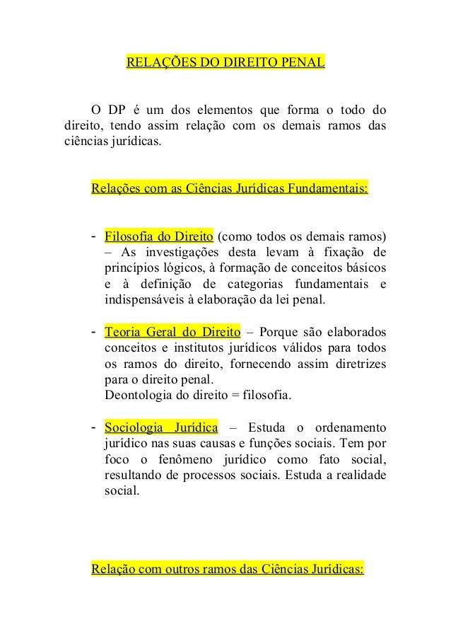 RELAÇÕES DO DIREITO PENAL O DP é um dos elementos que forma o todo do direito, tendo assim relação com os demais ramos das...