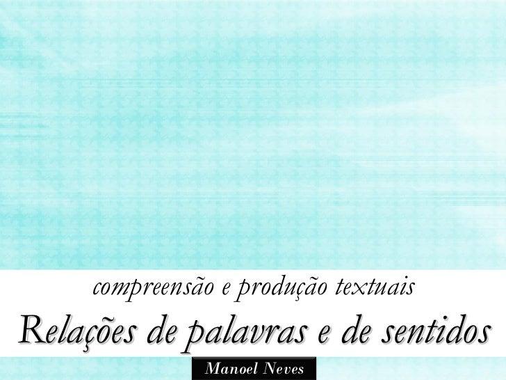 compreensão e produção textuaisRelações de palavras e de sentidos               Manoel Neves