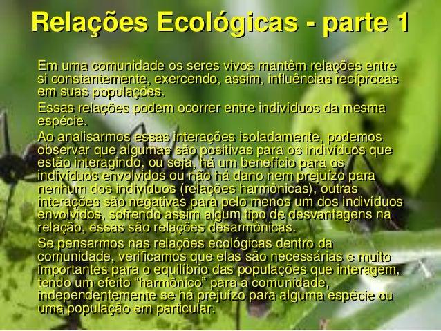Relações Ecológicas - parte 1Em uma comunidade os seres vivos mantêm relações entresi constantemente, exercendo, assim, in...