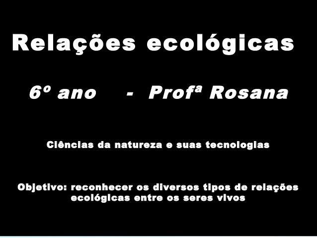 Ciências da Natureza e suas Tecnologias - Ciências Ensino Fundamental, 7º Ano Reconhecer os diversos tipos de relações eco...