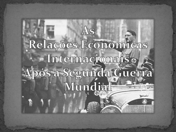 As Relações Económicas Internacionais Após a Segunda Guerra Mundial<br />