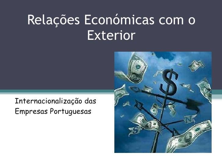 Relações Económicas com o Exterior Internacionalização das Empresas Portuguesas