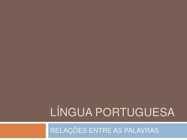 Língua portuguesa<br />RELAÇÕES ENTRE AS PALAVRAS<br />