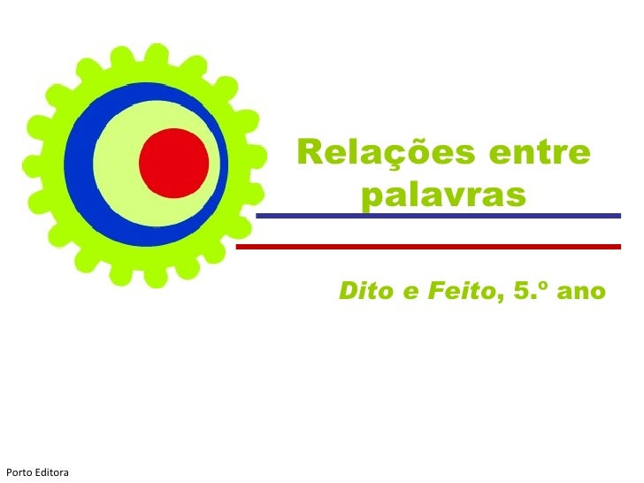 Relações entre                   palavras                  Dito e Feito, 5.º anoPorto Editora